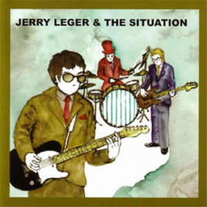 """DAY 1 """"Thoughts on the albums"""" : 'JERRY LEGER & THE SITUATION' (2005)"""